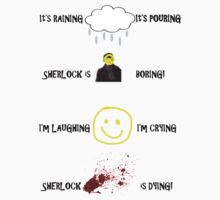 Moriarty's song- It's raining, it's pouring, Sherlock is boring. I'm laughing, I'm crying, Sherlock is dying! T shirt! by Bethjm223