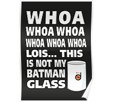 This is not my Batman glass Poster