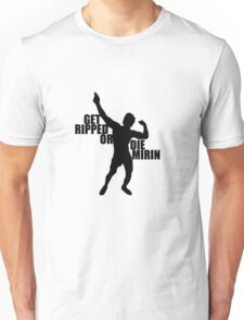 Get Ripped or Die Mirin - Black Unisex T-Shirt