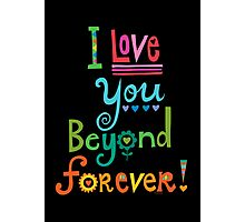 I Love You Beyond Forever - black Photographic Print