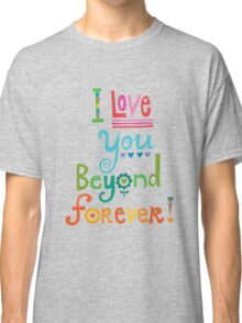 I Love You Beyond Forever -black Classic T-Shirt