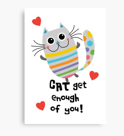 CAT Get Enough of You  Canvas Print