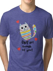 CAT Get Enough of You  Tri-blend T-Shirt
