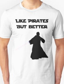 Jedi - Like pirates but better. Unisex T-Shirt