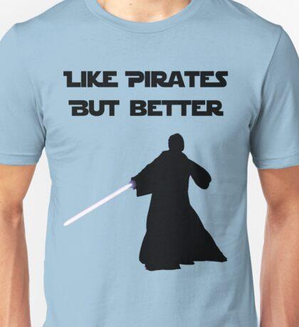 Jedi - Like pirates but better. Unisex T-Shirt
