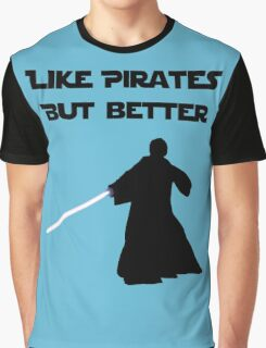 Jedi - Like pirates but better. Graphic T-Shirt