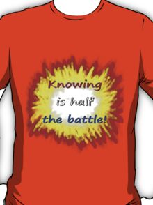 Knowing is half the battle! T-Shirt