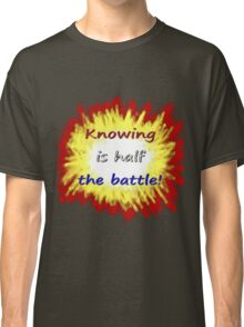 Knowing is half the battle! Classic T-Shirt