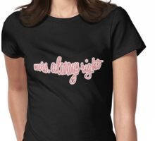 Always Right Womens Fitted T-Shirt