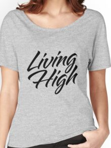 Living High Typography (Dark) Women's Relaxed Fit T-Shirt
