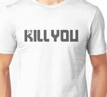 I'll Kill You(The Killers) Black Unisex T-Shirt