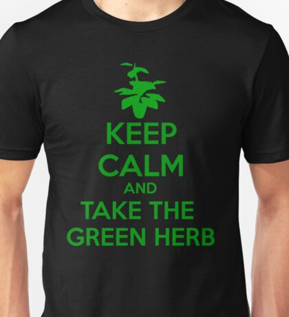 KEEP CALM AND TAKE THE GREEN HERB Unisex T-Shirt