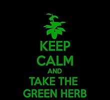 KEEP CALM AND TAKE THE GREEN HERB by Rawan Alsebaie