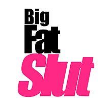 Big. Fat. Slut. Photographic Print