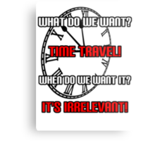 What Do We Want? Time Travel! Metal Print