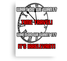 What Do We Want? Time Travel! Canvas Print