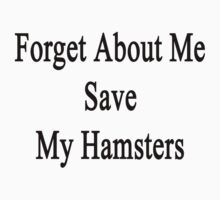 Forget About Me Save My Hamsters  by supernova23