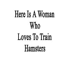Here Is A Woman Who Loves To Train Hamsters  Photographic Print