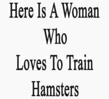 Here Is A Woman Who Loves To Train Hamsters  by supernova23