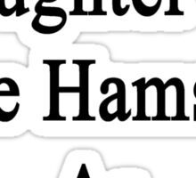 I'll Teach My Daughter To Love Hamsters As Much As I Do  Sticker