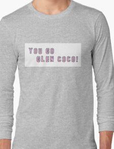 You go Glen Coco! Long Sleeve T-Shirt