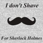 I don't shave for Sherlock Holmes by josephrory