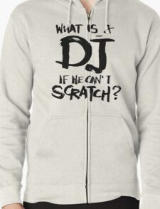 What is a dj if he can't scratch? T-Shirt