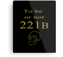 To be or not 221b Metal Print