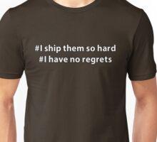 I ship them so hard - I have no regrets Unisex T-Shirt