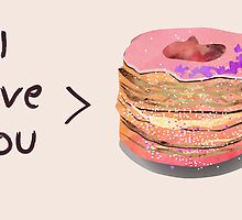 I love you more than cronuts! by Kanika Mathur