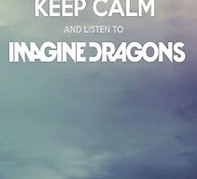Keep Calm And Listen To Imagine Dragons by Speaklwd