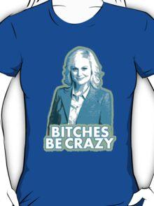 B*tches be crazy T-Shirt