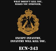What dosen't kill you, makes you stronger- except Infantry, Infantry will kill you! for dark Shirts T-Shirt