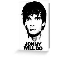 JONNY WILL DO Greeting Card