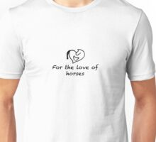 For the Love of Horses (small, black) Unisex T-Shirt