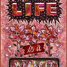 Life is a Miracle by Lisa Frances Judd~QuirkyHappyArt