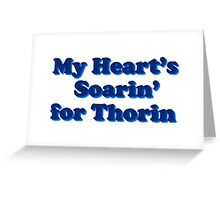 My Heart's Soarin' for Thorin - blue Greeting Card