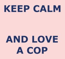 KEEP CALM AND LOVE A COP Kids Tee