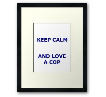 KEEP CALM AND LOVE A COP Framed Print