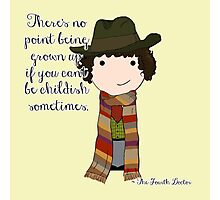 If You Can't Be Childish Sometimes -- Fourth Doctor quote print Photographic Print
