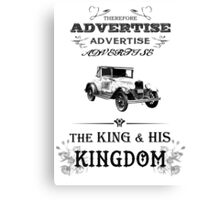 Therefore, Advertise! Advertise! Advertise! The King and His Kingdom! (black & white) Canvas Print