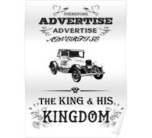 Therefore, Advertise! Advertise! Advertise! The King and His Kingdom! (black & white) Poster