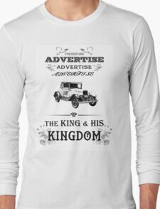 Therefore, Advertise! Advertise! Advertise! The King and His Kingdom! (black & white) Long Sleeve T-Shirt