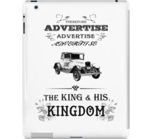 Therefore, Advertise! Advertise! Advertise! The King and His Kingdom! (black & white) iPad Case/Skin