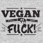 VEGAN AS F@#K by rule30