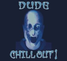 Dude - Chill Out!  T-shirt With A Cool Attitude by DarkVotum