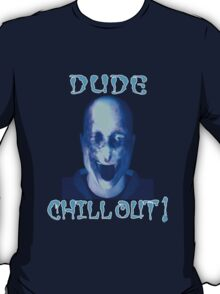 Dude - Chill Out!  T-shirt With A Cool Attitude T-Shirt