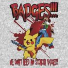 We Don't Need No Stinkin Badges! by Kloud23