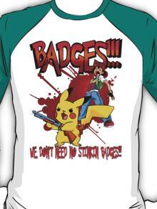 We Don't Need No Stinkin Badges! T-Shirt