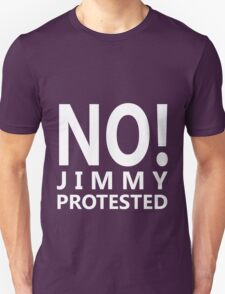 NO! Jimmy protested (white letters) T-Shirt